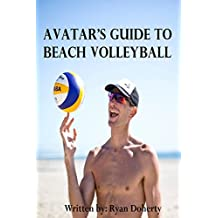 Avatar's Guide to Beach Volleyball: Everything you need to know about the sport from the only professional player that writes (English Edition)