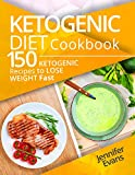 Ketogenic Diet Cookbook: 150 Ketogenic Recipes to Lose Weight Fast