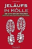 Jeläufs in Kölle: 38 City-Sport-Touren für den Kölner Stadtliebhaber (Edition Lempertz)