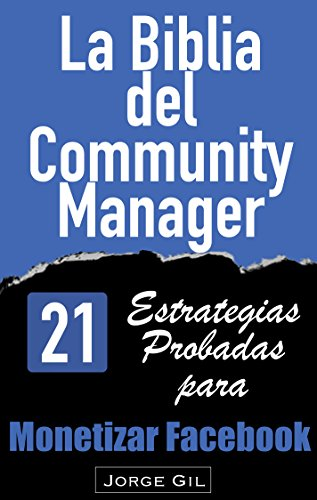 La Biblia del Community Manager: Estrategias de Marketing en Facebook para Empresas y Marketing en Redes Sociales.: 21 Estrategias de Marketing en Facebook para el Éxito Empresarial de tu Negocio por Jorge Gil