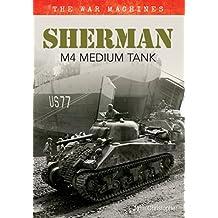 Sherman M4 Medium Tank: The War Machines 1