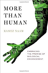 More Than Human: Embracing the Promise of Biological Enhancement by Ramez Naam (2005-03-08)