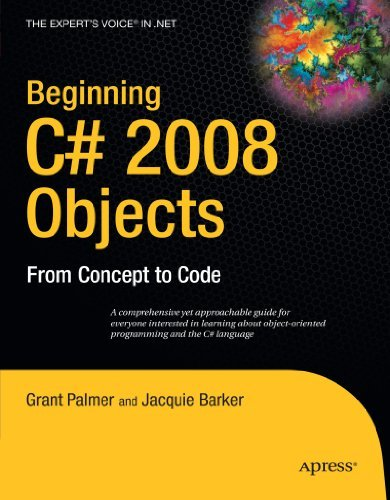 Beginning C# 2008 Objects: From Concept to Code (Expert's Voice in .NET) by Grant Palmer (2008-10-22)