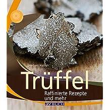 Trüffel: Raffinierte Rezepte und mehr (Inspiration Kochen)