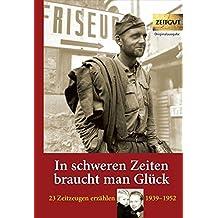In schweren Zeiten braucht man Glück: 23 Zeitzeugen erzählen - 1939 bis 1952 (Zeitgut - Auswahl)