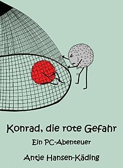 Konrad, die rote Gefahr - Ein PC-Abenteuer von [Hansen-Käding, Antje]