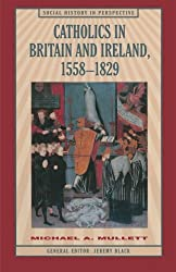 Catholics in Britain and Ireland, 1558-1829 (Social History in Perspective)
