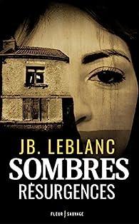 Sombres résurgences par JB. Leblanc