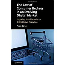 The Law of Consumer Redress in an Evolving Digital Market: Upgrading from Alternative to Online Dispute Resolution