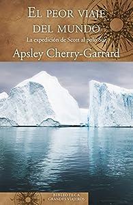 El peor viaje del mundo par Apsley Cherry-Garrard