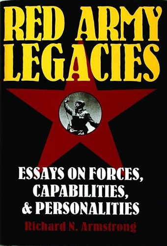 Red Army Legacies: Essays on Forces, Capabilities and Personalities