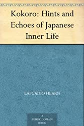 Kokoro: Hints and Echoes of Japanese Inner Life (English Edition)