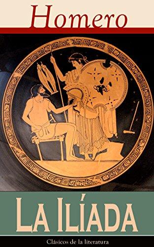 La Iliada: Clásicos de la literatura por Homero