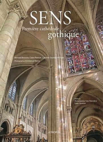 Sens, première cathédrale gothique par Bernard Brousse, Claire Pernuit, Lydwine Saulnier-Pernuit, Emmanuel Berry