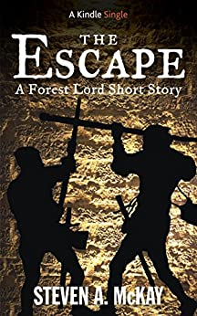 The Escape: A Forest Lord Short Story by [McKay, Steven A.]