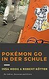 Pokémon Go in der Schule: Ein Leitfaden für Lehrer, Dozenten und Eltern (German Edition)