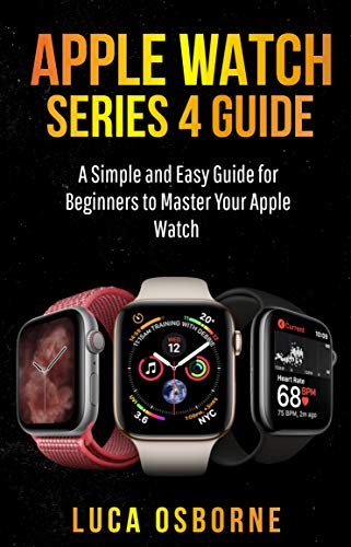 APPLE WATCH SERIES 4 GUIDE: A Simple and Easy Guide for Beginners ...