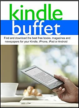 Kindle Buffet: Find and download the best free books, magazines and newspapers for your Kindle, iPhone, iPad or Android (English Edition) par [Weber, Steve]