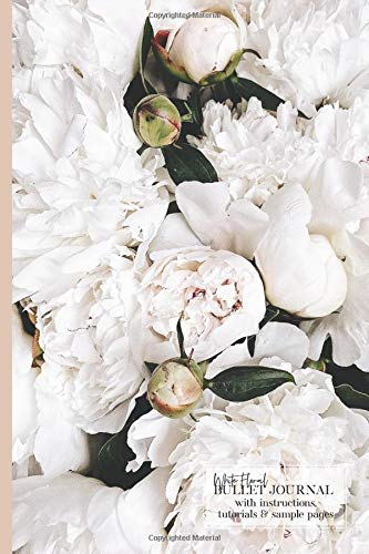White Floral Bullet Journal: with Instructions, Tutorials and Sample Pages