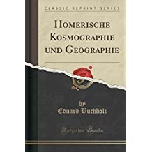 Homerische Kosmographie und Geographie (Classic Reprint)
