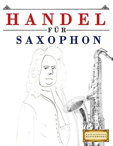 Handel für Saxophon: 10 Leichte Stücke für Saxophon Anfänger Buch