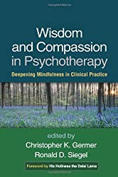 Wisdom and Compassion in Psychotherapy: Deepening Mindfulness in Clinical Practice