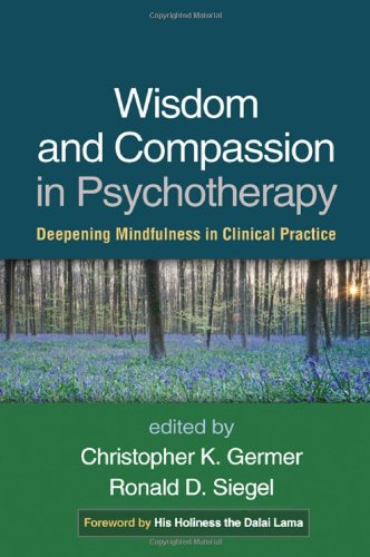 Wisdom And Compassion In Psychotherapy Deepening Mindfulness In Clinical Practice