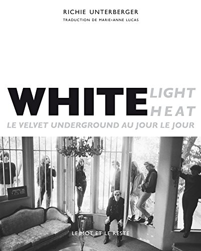 White Light / White Heat - Le Velvet Underground au jour le jour