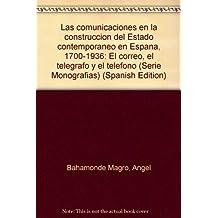 Comunicaciones en la construccion del estado contemporaneo en España: (Serie Monografías)