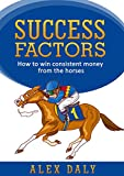 Success Factors: How to win consistent money from the horses