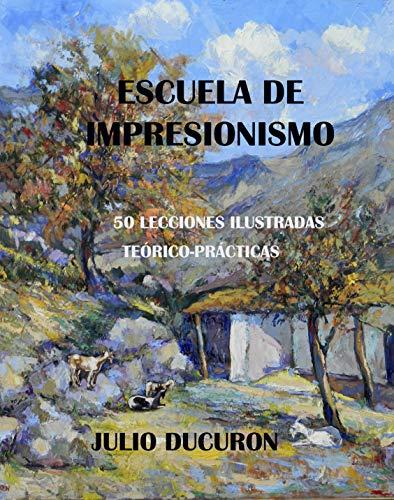 ESCUELA DE IMPRESIONISMO: 50 LECCIONES ILUSTRADAS. Teórico-Prácticas. JULIO DUCURON por Julio Ducuron
