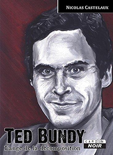 TED BUNDY L'Ange de la décomposition par Nicolas Castelaux