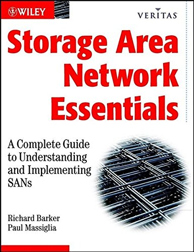 Storage Networking Essentials: A Complete Guide to Understanding & Implementing Sans: A Complete Guide to Understanding and Implementing SANs (Veritas)