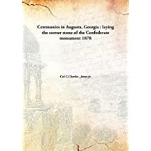Ceremonies in Augusta, Georgia : laying the corner stone of the Confederate monument 1878 [Hardcover]
