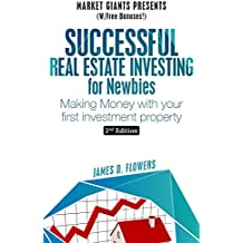 Successful Real Estate Investing For Newbies: Making Money with Your 1st Real Estate Investment (Market Giants Book 4) (English Edition)