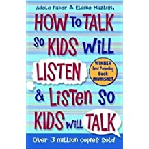 How To Talk So Kids Will Listen and Listen So Kids Will Talk by Faber, Adele, Mazlish, Elaine on 01/01/2013 unknown edition
