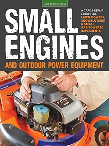 Small Engines & Outdoor Power Equipment: A Care & Repair Guide for: Lawn mowers, Snowblowers and Small Gas-Powered Implements by Peter Hunn (Editor) (15-Mar-2014)