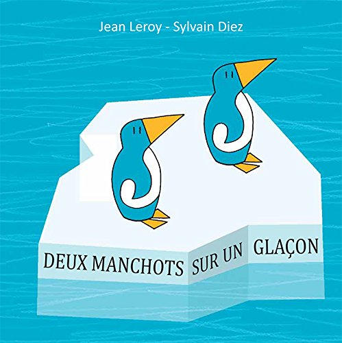 Deux manchots sur un glaçon par Sylvain Diez, Jean Leroy