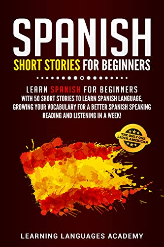 Spanish Short Stories For Beginners: Learn Spanish for Beginners with 50 Short Stories to Learn Spanish Language, Growing your Vocabulary for a better ... and Listening in a Week (Spanish Edition)
