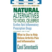 Natural Alternatives to Vioxx, Celebrex & Other Anti-Inflammatory Prescription Drugs, Second Edition