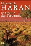 Im Schatten des Teebaums: Roman - Elizabeth Haran