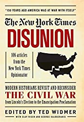 New York Times: Disunion: Modern Historians Revisit and Reconsider the Civil War from Lincoln's Election to the Emancipation Proclamation by The New York Times (2013-05-14)