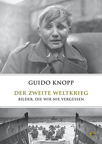 Der Zweite Weltkrieg: Bilder, die wir nie vergessen
