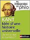 Intégrales de Philo - KANT, Idée d'une histoire universelle : Qu'est-ce que les Lumières? (Les Intégrales de Philo) (French Edition)