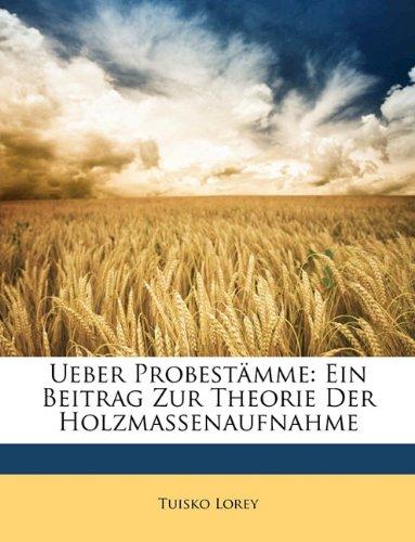 Ueber Probestmme: Ein Beitrag Zur Theorie Der Holzmassenaufnahme