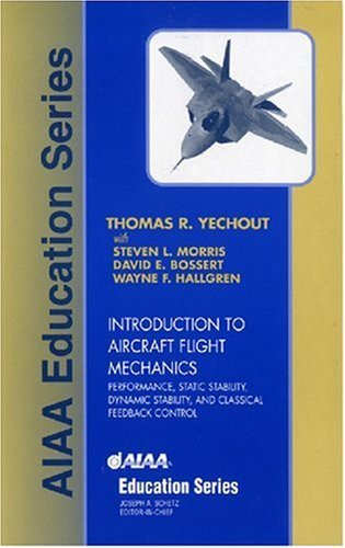 Introduction to Aircraft Flight Mechanics: Performance, Static Stability, Dynamic Stability, and Classical Feedback Control (AIAA Education Series) by ThomasRYechout (15-May-2003) Hardcover