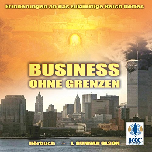 Business ohne Grenzen: Erinnerungen an das zukünftige Reich Gottes