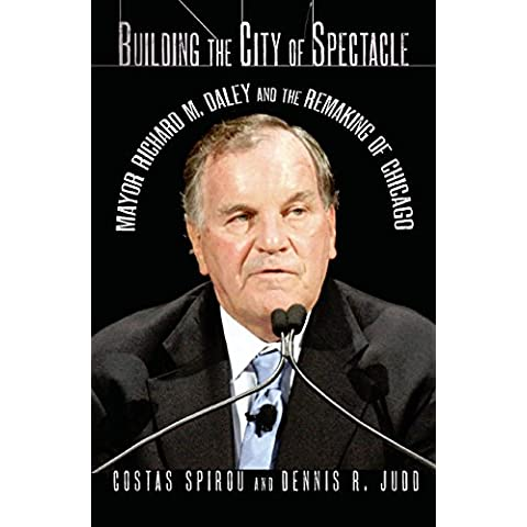 Building the City of Spectacle: Mayor Richard M. Daley and the Remaking of Chicago