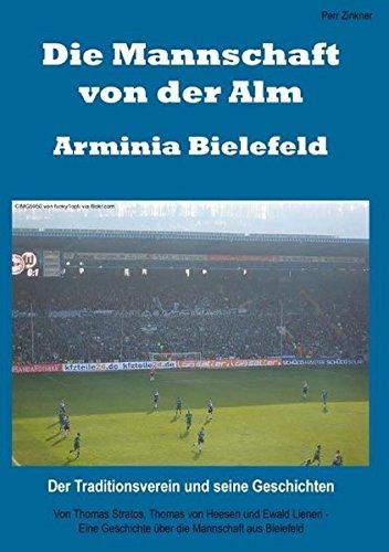 Die Mannschaft von der Alm – Arminia Bielefeld: Der Traditionsverein und seine Geschichten