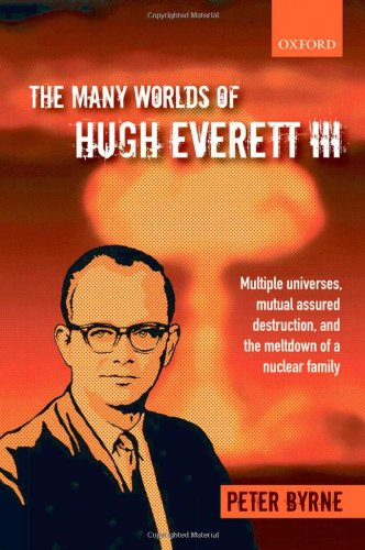 The Many Worlds of Hugh Everett III: Multiple Universes, Mutual Assured Destruction, and the Meltdown of a Nuclear Family por Peter Byrne
